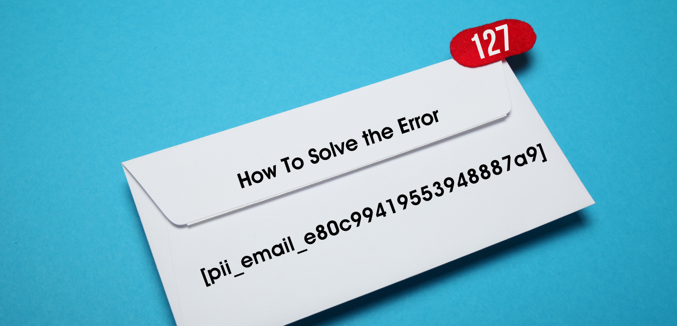 [pii_email_e80c99419553948887a9] Error Solve