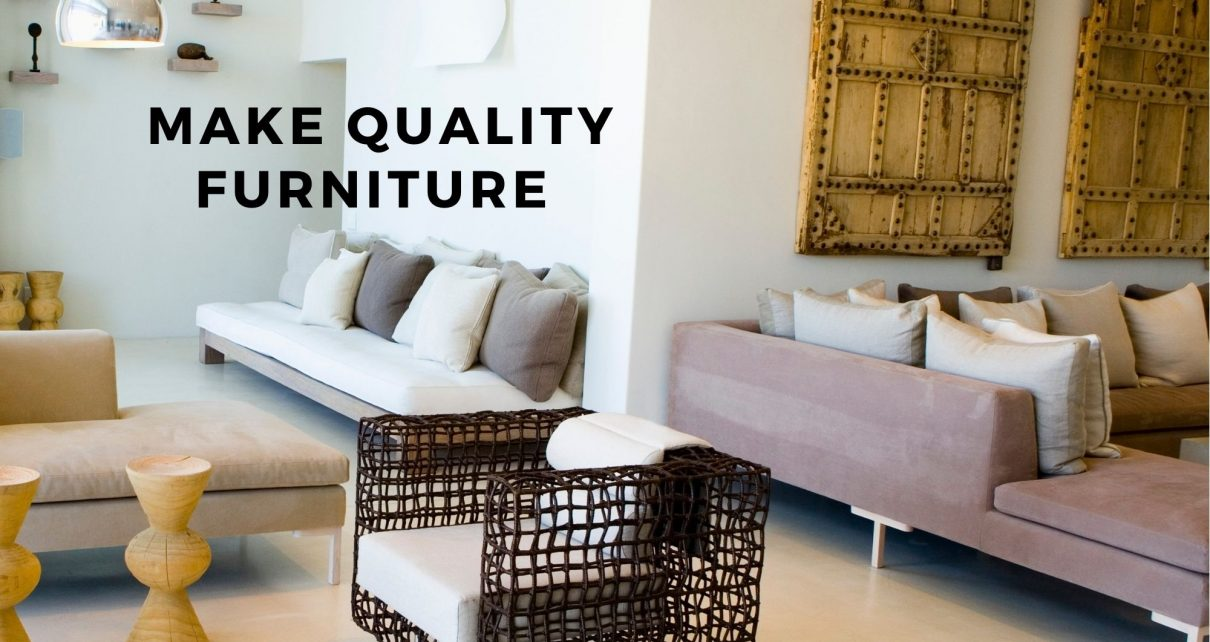 Make Quality Furniture