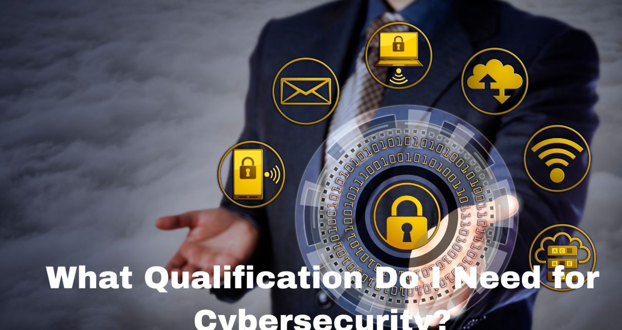 What Qualification Do I Need for Cybersecurity