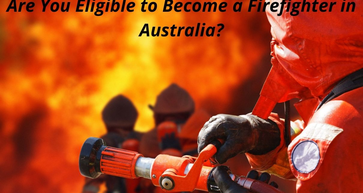 Are You Eligible to Become a Firefighter in Australia?