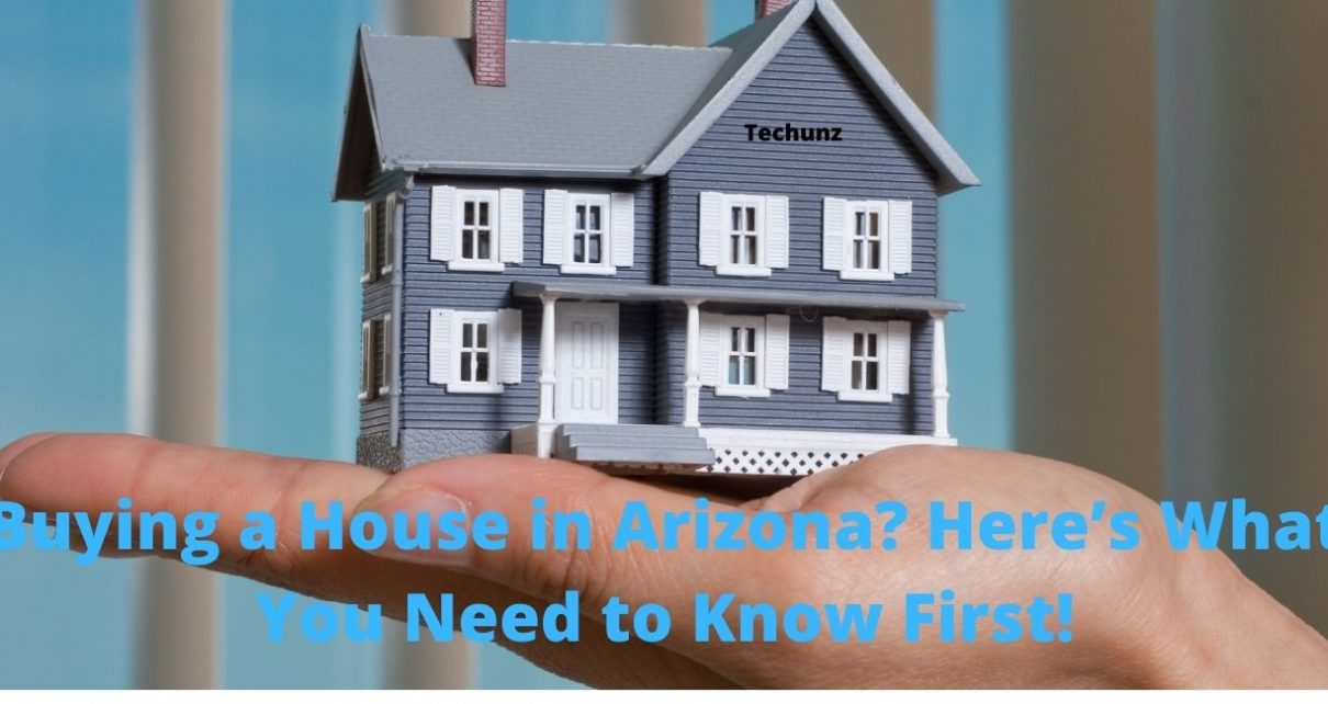 Buying a House in Arizona? Here's What You Need to Know First!