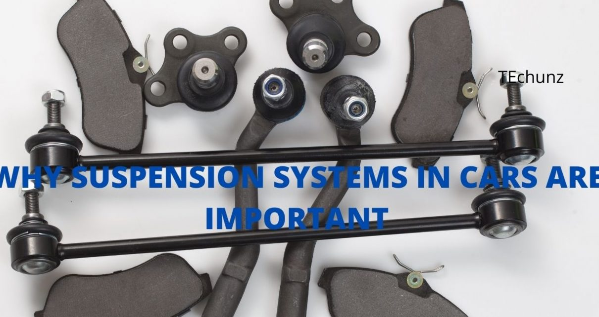 WHY SUSPENSION SYSTEMS IN CARS ARE IMPORTANT
