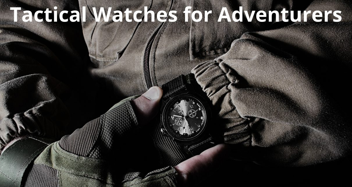Tactical Watches for Adventurers