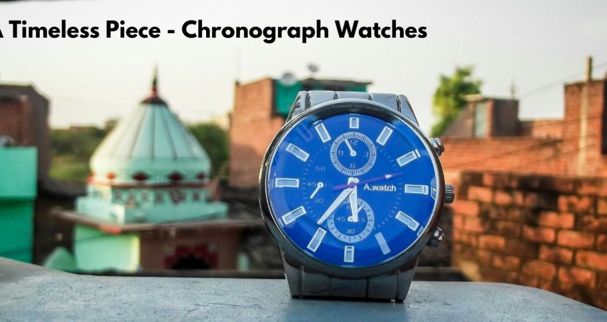 A Timeless Piece - Chronograph Watches