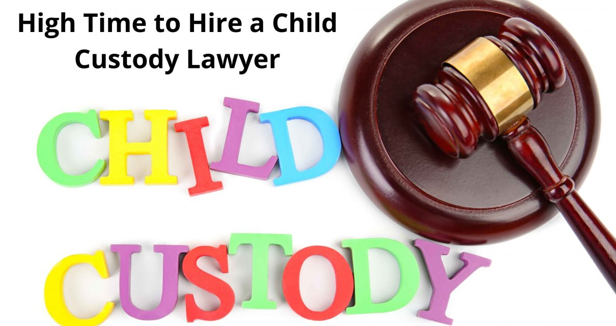 High Time to Hire a Child Custody Lawyer